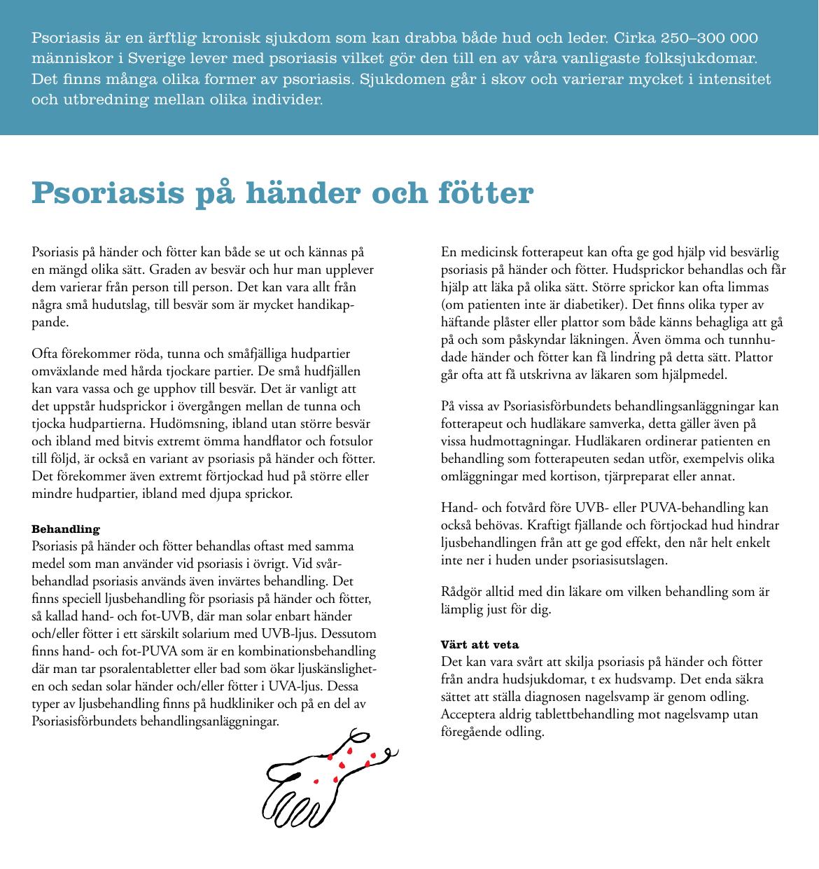 100944a637d Psoriasis är en ärftlig kronisk sjukdom som kan drabba både hud och leder.  Cirka 250–300 000 människor i Sverige lever med psoriasis vilket gör den  till en ...