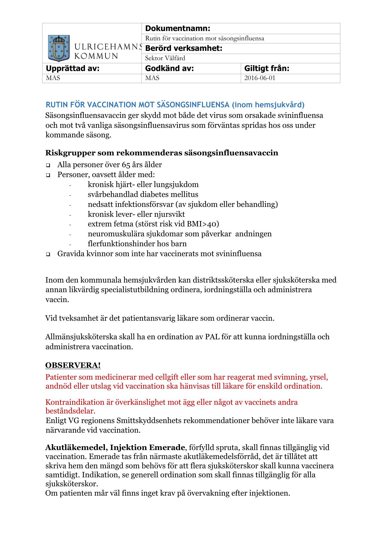 c4ab85fbb01 Dokumentnamn: Rutin för vaccination mot säsongsinfluensa Berörd verksamhet:  Sektor Välfärd Upprättad av: Godkänd av: Giltigt från: MAS MAS 2016-06-01  RUTIN ...