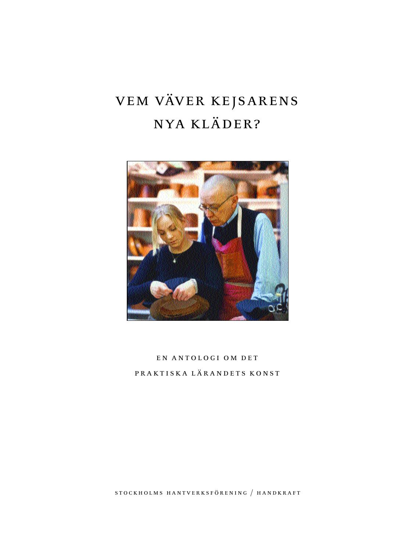 fbda973eeb10 vem väver kejsarens nya kläder? en antologi om det praktiska lärandets  konst stockholms hantverksförening / handkraft vem väver kejsarens nya  kläder? ...
