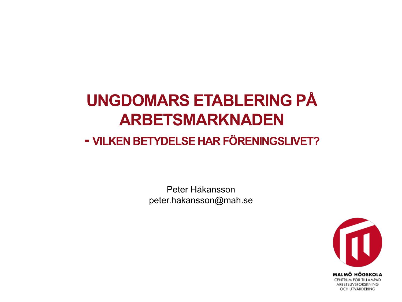 f9b3b0cc68a Peter Håkansson peter.hakansson@mah.se Vad är problemet? • Ungdomar har  svårigheter att etablera sig på arbetsmarknaden – Ökande relativ  ungdomsarbetslöshet ...