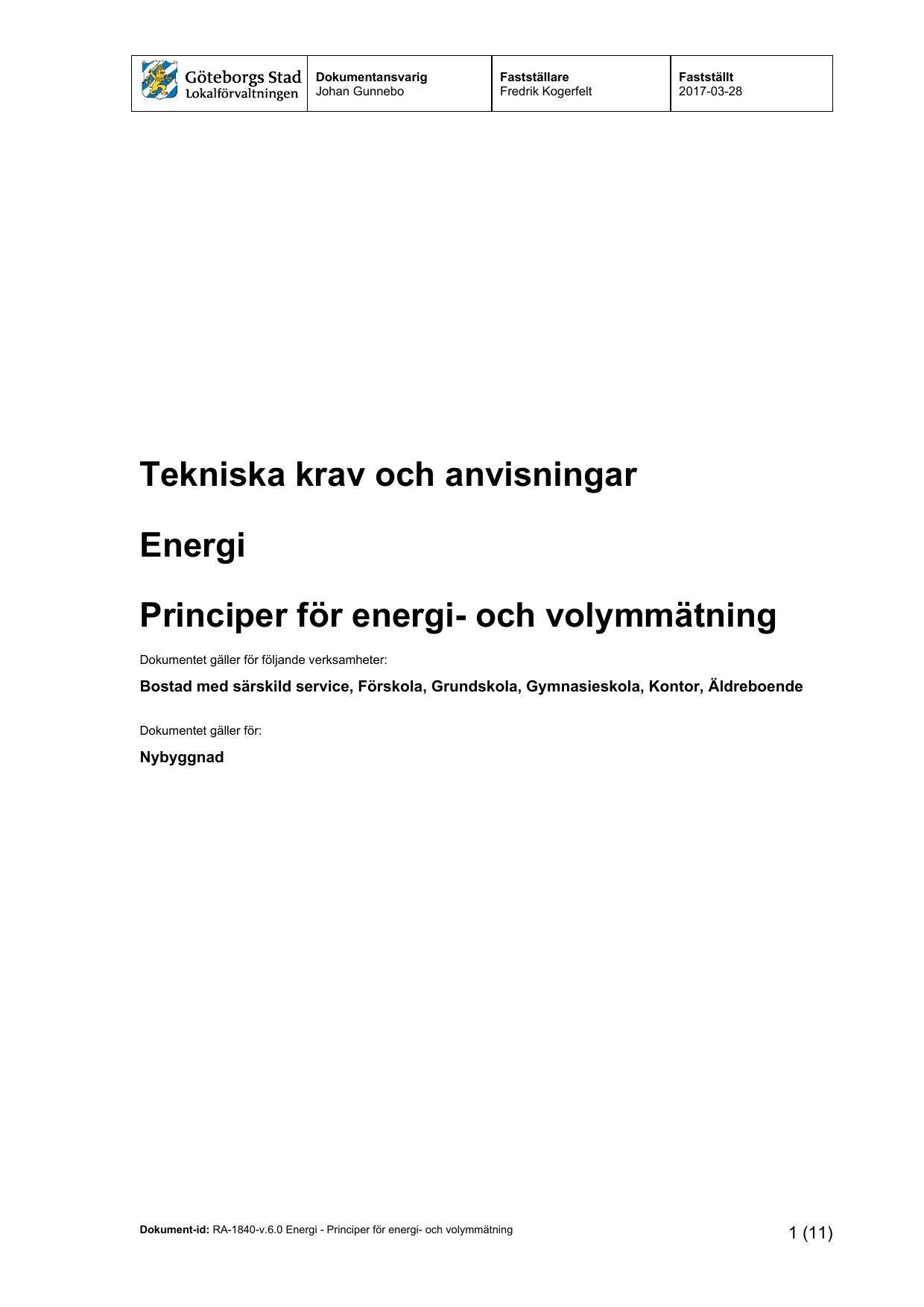 6be9523320b ... Principer för energi- och volymmätning Dokumentet gäller för följande  verksamheter: Bostad med särskild service, Förskola, Grundskola,  Gymnasieskola, ...